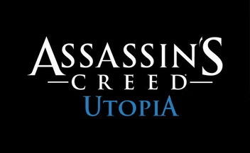 Assassin's Creed: Utopia - Assassin's Creed Utopia не будет связана с Assassin`s Creed 3