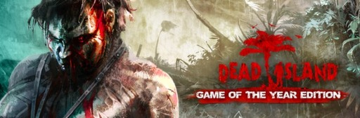 Dead Island - Game of The Year Edition уже в продаже!