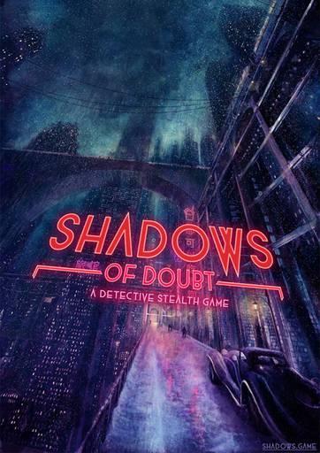 Новости - Shadows of Doubt — амбицизоный проект разработчика-одиночки